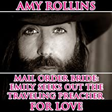 Mail Order Bride: Emily Seeks out the Traveling Preacher for Love (       UNABRIDGED) by Amy Rollins Narrated by Joe Smith