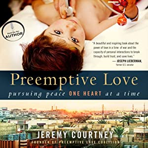 Preemptive Love: Pursuing Peace One Heart at a Time | [Jeremy Courtney]