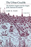 The Urban Crucible: The Northern Seaports and the Origins of the American Revolution (0674930592) by Gary B. Nash