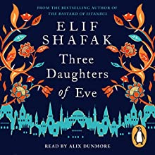 Three Daughters of Eve | Livre audio Auteur(s) : Elif Shafak Narrateur(s) : Alix Dunmore
