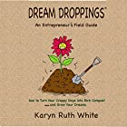 Dream Droppings: An Entrepreneur's Field Guide Hörbuch von Karyn Ruth White Gesprochen von: Karyn Ruth White