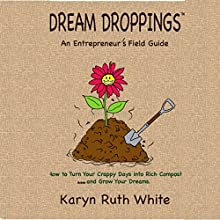 Dream Droppings: An Entrepreneur's Field Guide Audiobook by Karyn Ruth White Narrated by Karyn Ruth White