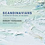 Scandinavians: In Search of the Soul of the North   Robert Ferguson