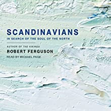 Scandinavians: In Search of the Soul of the North Audiobook by Robert Ferguson Narrated by Michael Page