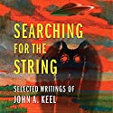Searching for the String: Selected Writings of John A. Keel Audiobook by John A. Keel, Andrew Colvin Narrated by Michael Hacker
