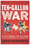 Ten-Gallon War: The NFL's Cowboys, the AFL's Texans, and the Feud for Dallas's Pro Football Future
