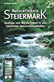 Naturerlebnis Steiermark: Ausflge und Wanderungen in den steirischen Naturschutzgebieten
