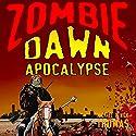 Zombie Dawn Apocalypse: Zombie Dawn Trilogy, Book 3 Audiobook by Michael G. Thomas, Nick S. Thomas Narrated by Mark Diamond