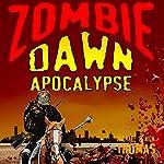 Zombie Dawn Apocalypse: Zombie Dawn Trilogy, Book 3 | Michael G. Thomas,Nick S. Thomas