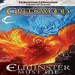 Elminster Must Die: Forgotten Realms: The Sage of Shadowdale, Book 1 | Ed Greenwood