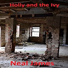 Holly and the Ivy (       UNABRIDGED) by Neal James Narrated by Alex More