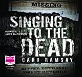 Caro Ramsay Singing to the Dead (unabridged audio book)