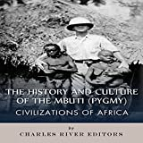 Civilizations of Africa: The History and Culture of the Mbuti (Pygmy)