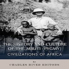 Civilizations of Africa: The History and Culture of the Mbuti (Pygmy) (       UNABRIDGED) by Charles River Editors Narrated by Gary D. MacFadden