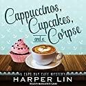 Cappuccinos, Cupcakes, and a Corpse: A Cape Bay Cafe Mystery, Book 1 Audiobook by Harper Lin Narrated by Marguerite Gavin