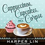 Cappuccinos, Cupcakes, and a Corpse: A Cape Bay Cafe Mystery, Book 1 | Harper Lin