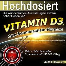 Hochsdosiert - Die wundersamen Auswirkungen extrem hoher Dosen von Vitamin D3 Hörbuch von Jeff T. Bowles Gesprochen von: Marlon Rosenthal