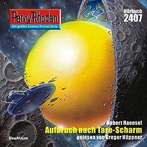 Aufbruch nach Tare-Scharm (Perry Rhodan 2407) Hörbuch