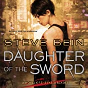 Daughter of the Sword: A Novel of the Fated Blades | [Steve Bein]