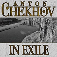 In Exile (       UNABRIDGED) by Anton Chekhov Narrated by Dave Courvoisier