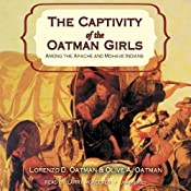 Captivity of the Oatman Girls: Among the Apache and Mohave Indians | [Lorenzo D. Oatman, Olive A. Oatman, Royal B. Stratton]