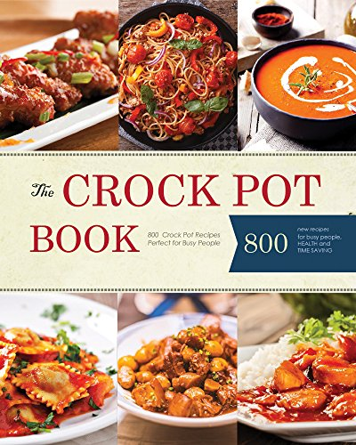Crock Pot: 800 Quick & Easy Crock Pot Recipes For Easy Meals. Recipes for Crock Pot, Slow Cooker Perfect For Busy People (Crock Pot, Crock Pot Recipes, ... Cooker, Slow Cooker Recipes, Slow Cooking) by Robbie Gorden