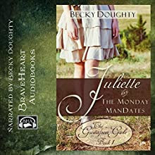 Juliette and the Monday ManDates: The Gustafson Girls, Book 1 (       UNABRIDGED) by Becky Doughty Narrated by Becky Doughty