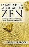 La Magia de la Meditaci�n Zen: Secretos para Encontrar el Tiempo Para la Paz Mental Todos los D�as (Spanish Edition)