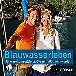 Blauwasserleben: Eine Weltumsegelung, die zum Albtraum wurde | Heike Dorsch