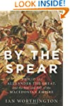 By the Spear: Philip II, Alexander th...