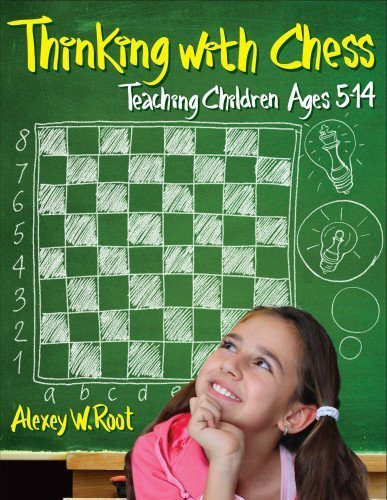 Thinking with Chess: Teaching Children Ages 5-14, by Alexey W. Root