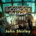 Bioshock: Rapture: Bioshock, Book 1 Audiobook by John Shirley Narrated by Jeffrey Kafer