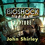 Bioshock: Rapture: Bioshock, Book 1 | John Shirley