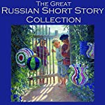 The Great Russian Short Story Collection: 25 Classic Tales by the Great Russian Authors | Fyodor Dostoyevsky,Leo Tolstoy,Anton Chekhov,Fedor Sologub,Alexander Pushkin,Maxim Gorky,Nikolai Gogol