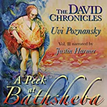 A Peek at Bathsheba: The David Chronicles, Book 2 (       UNABRIDGED) by Uvi Poznansky Narrated by Justin Harmer