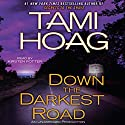 Down the Darkest Road: Oak Knoll, Book 3 Audiobook by Tami Hoag Narrated by Kirsten Potter