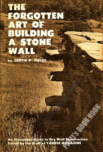 The Forgotten Art Of Building A Stone Wall, Curtis P. Fields