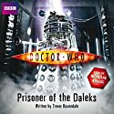 Doctor Who: Prisoner of the Daleks Audiobook by Trevor Baxendale Narrated by Nicholas Briggs