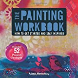 The Painting Workbook: How to Get Started and Stay Inspired