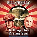 Killing the Rising Sun: How America Vanquished World War II Japan Audiobook by Bill O'Reilly, Martin Dugard Narrated by To Be Announced