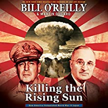 Killing the Rising Sun: How America Vanquished World War II Japan | Livre audio Auteur(s) : Bill O'Reilly, Martin Dugard Narrateur(s) : Bill O'Reilly, Robert Petkoff