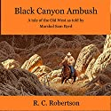 Black Canyon Ambush: Tales of the Old West as Told by Marshal Sam Byrd, Book 1 Audiobook by R. C. Robertson Narrated by Hubert Williams