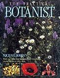 The Practical Botanist (Practical Handbook) (0816023123) by Jordan, Michael