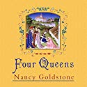 Four Queens: The Provencal Sisters Who Ruled Europe (       UNABRIDGED) by Nancy Goldstone Narrated by Josephine Bailey
