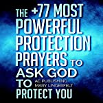 Prayer: The +77 Most Powerful Protection Prayers to Ask God to Protect You & Those You Love: Christian Prayer Series, Book 4 |  Active Christian Publishing,Mary Lingerfelt