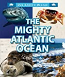 img - for The Mighty Atlantic Ocean (Our Earth's Oceans (Enslow)) book / textbook / text book