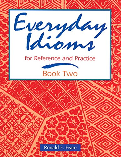 Everyday Idioms for Reference and Practice (Everyday Idioms for Reference & Practice Book 2)