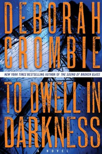 Deborah Crombie - To Dwell in Darkness: A Novel (Duncan Kincaid/Gemma James Novels)