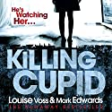 Killing Cupid Audiobook by Mark Edwards, Louise Voss Narrated by To Be Announced