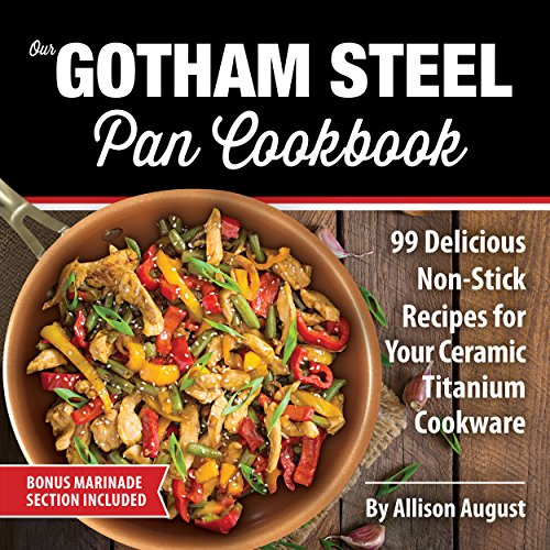 OUR GOTHAM STEEL PAN COOKBOOK: 99 Delicious Non-Stick Recipes for Your Ceramic Titanium Cookware (Smart Easy Healthy Lifestyle Recipes for Nutritious Stove Top Cooking Book 1) (Grill Pan Recipes compare prices)